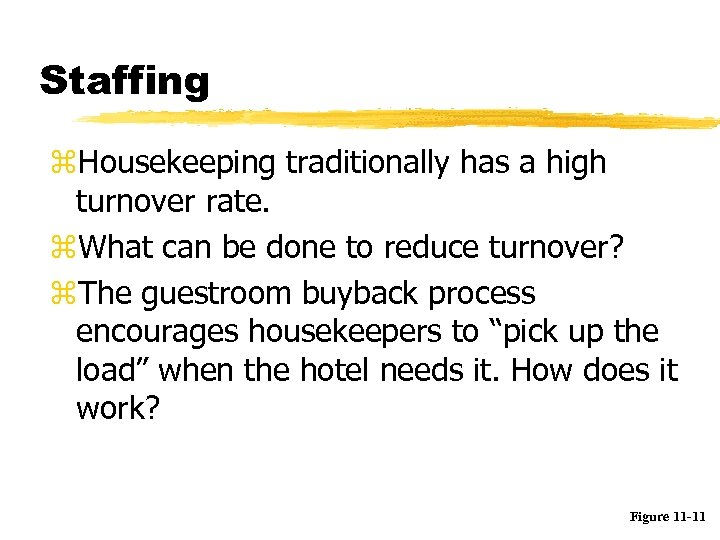 Staffing z. Housekeeping traditionally has a high turnover rate. z. What can be done