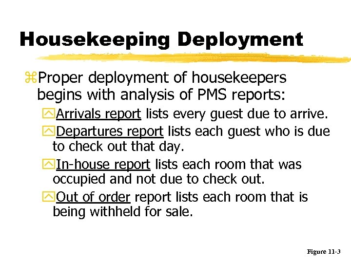 Housekeeping Deployment z. Proper deployment of housekeepers begins with analysis of PMS reports: y.