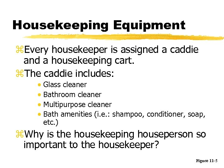 Housekeeping Equipment z. Every housekeeper is assigned a caddie and a housekeeping cart. z.