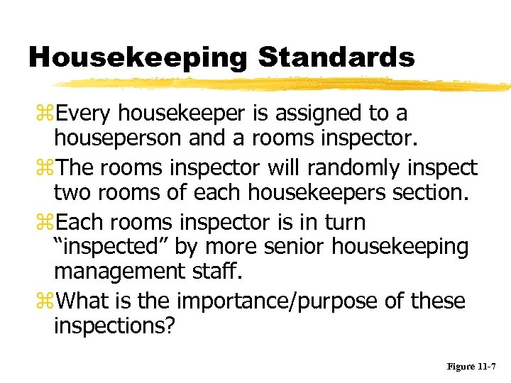Housekeeping Standards z. Every housekeeper is assigned to a houseperson and a rooms inspector.