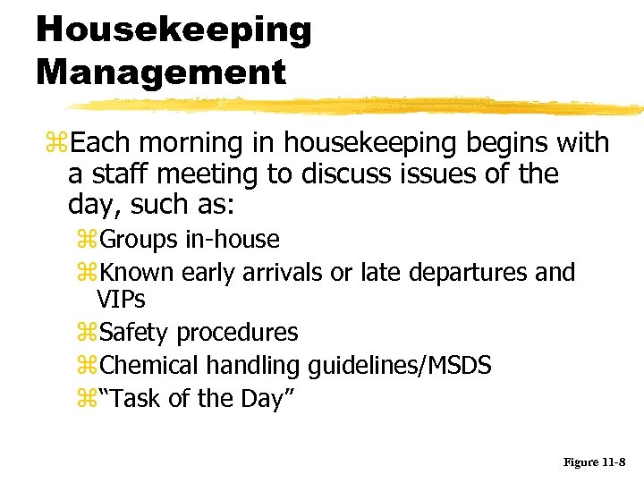 Housekeeping Management z. Each morning in housekeeping begins with a staff meeting to discuss