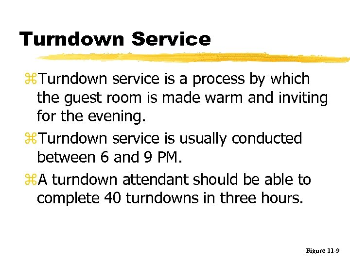 Turndown Service z. Turndown service is a process by which the guest room is