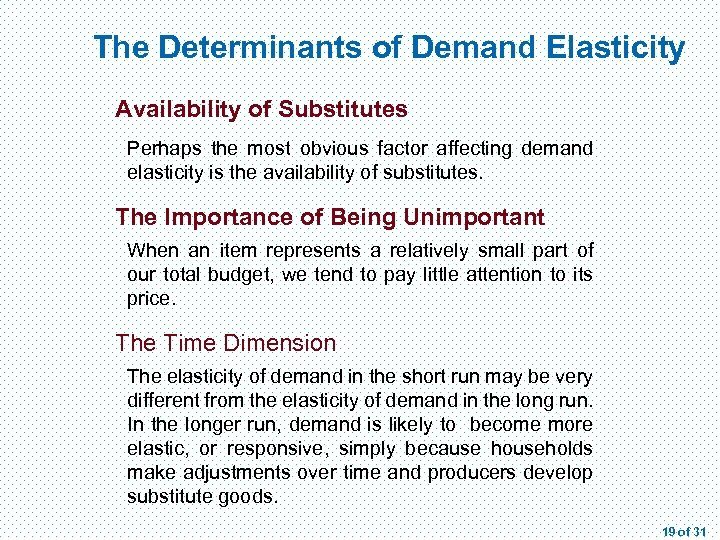 The Determinants of Demand Elasticity Availability of Substitutes Perhaps the most obvious factor affecting