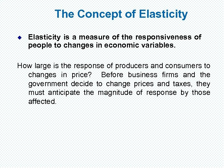 The Concept of Elasticity u Elasticity is a measure of the responsiveness of people