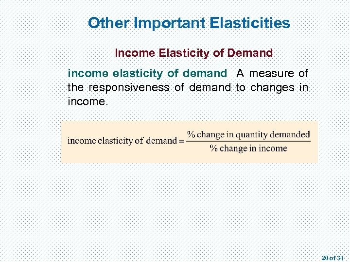 Other Important Elasticities Income Elasticity of Demand income elasticity of demand A measure of