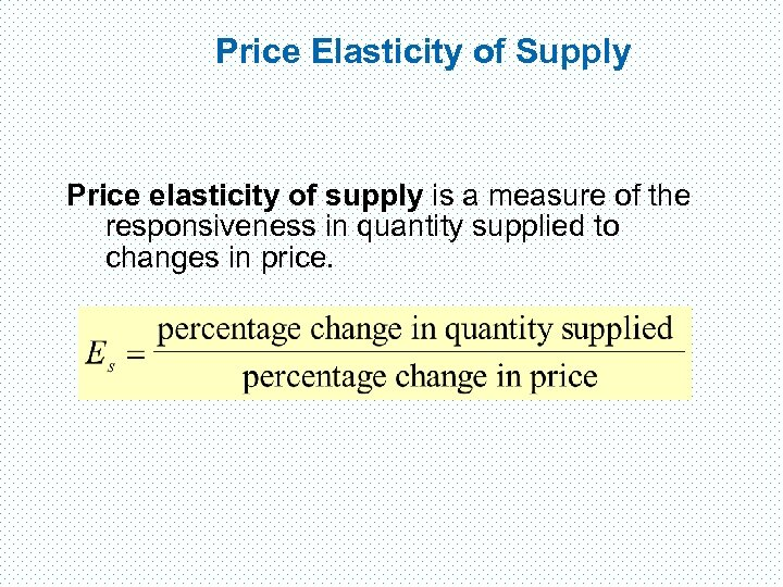 Price Elasticity of Supply Price elasticity of supply is a measure of the responsiveness