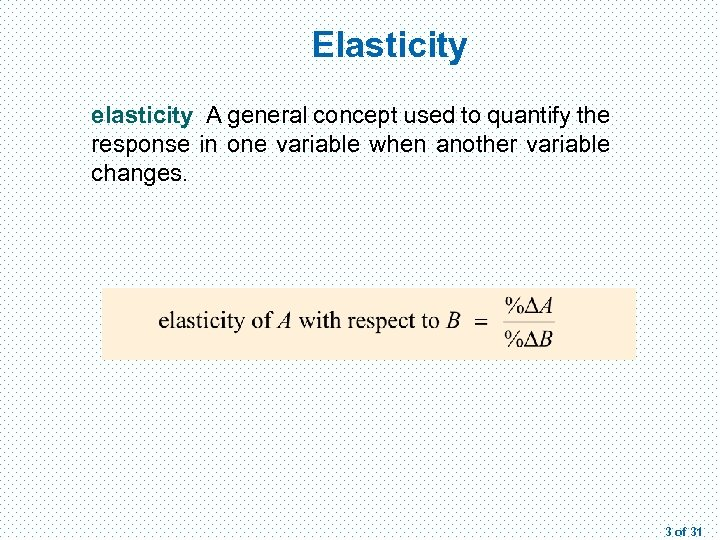 Elasticity elasticity A general concept used to quantify the response in one variable when