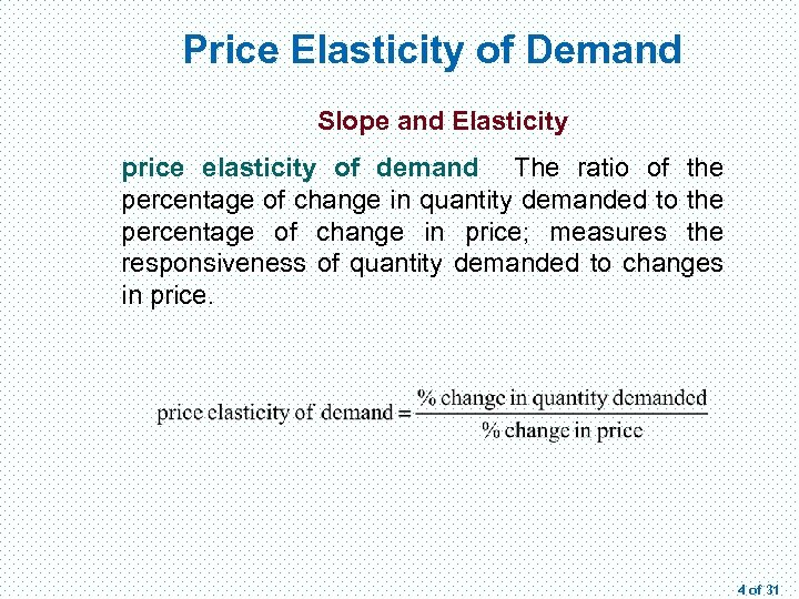 Price Elasticity of Demand Slope and Elasticity price elasticity of demand The ratio of