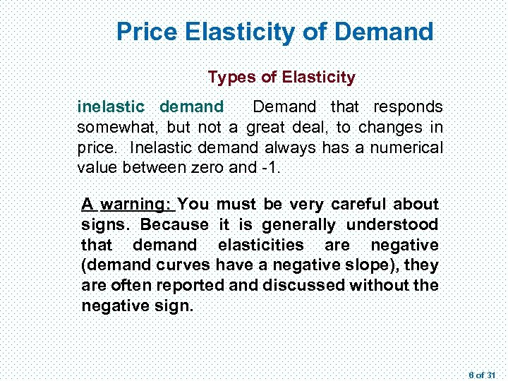 Price Elasticity of Demand Types of Elasticity inelastic demand Demand that responds somewhat, but