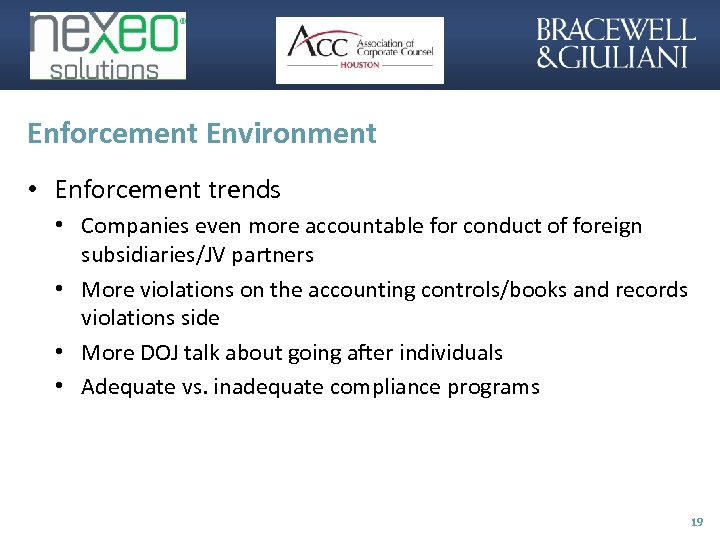 Enforcement Environment • Enforcement trends • Companies even more accountable for conduct of foreign