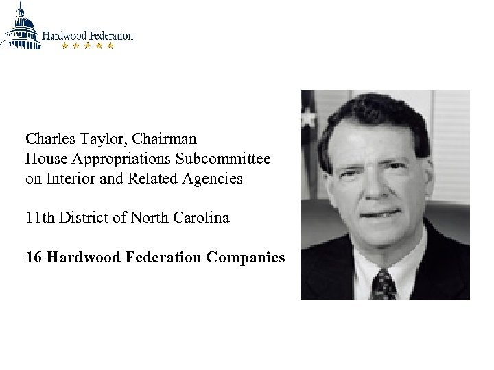 Charles Taylor, Chairman House Appropriations Subcommittee on Interior and Related Agencies 11 th District