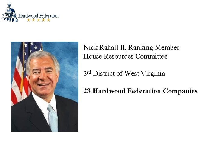 Nick Rahall II, Ranking Member House Resources Committee 3 rd District of West Virginia