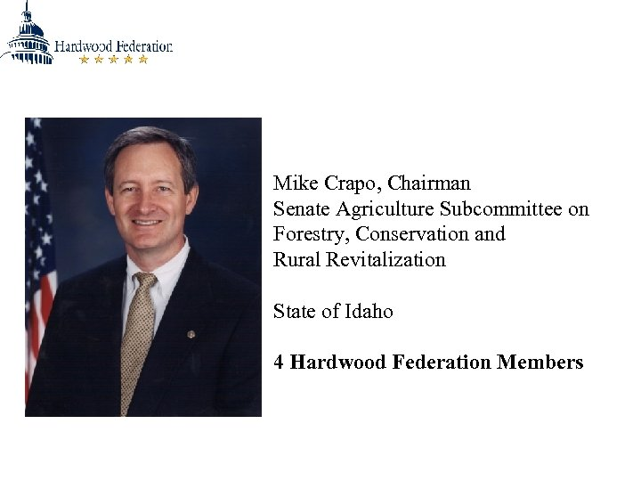 Mike Crapo, Chairman Senate Agriculture Subcommittee on Forestry, Conservation and Rural Revitalization State of