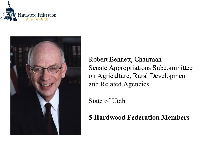 Robert Bennett, Chairman Senate Appropriations Subcommittee on Agriculture, Rural Development and Related Agencies State