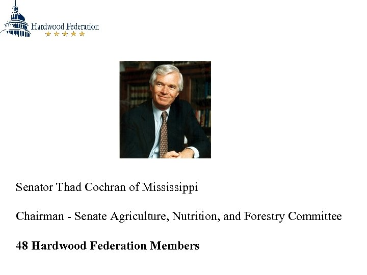 Senator Thad Cochran of Mississippi Chairman - Senate Agriculture, Nutrition, and Forestry Committee 48