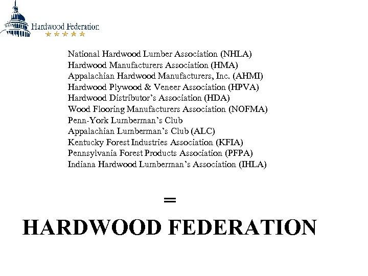 National Hardwood Lumber Association (NHLA) Hardwood Manufacturers Association (HMA) Appalachian Hardwood Manufacturers, Inc. (AHMI)
