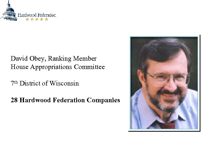 David Obey, Ranking Member House Appropriations Committee 7 th District of Wisconsin 28 Hardwood