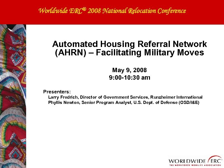 Worldwide ERC® 2008 National Relocation Conference Automated Housing Referral Network (AHRN) – Facilitating Military