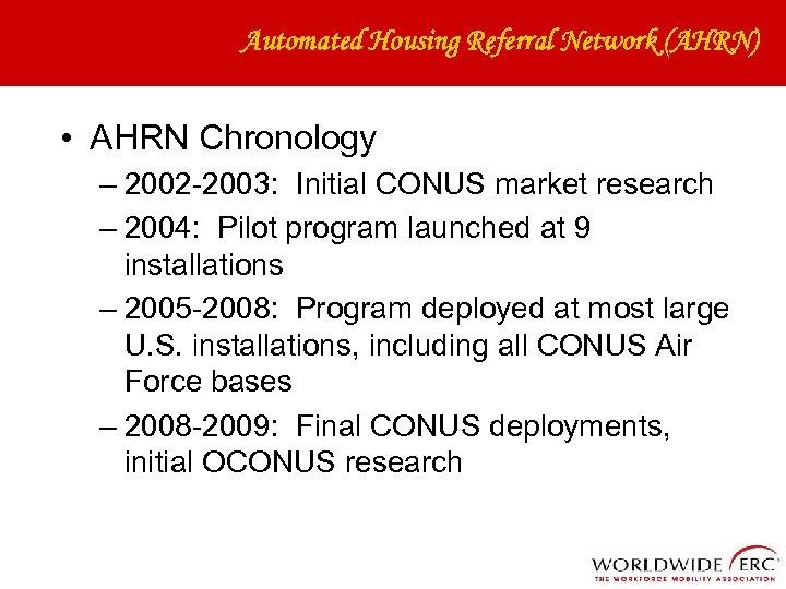 Automated Housing Referral Network (AHRN) • AHRN Chronology – 2002 -2003: Initial CONUS market