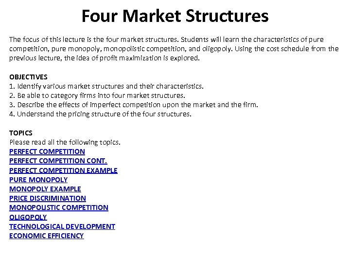 Four Market Structures The focus of this lecture is the four market structures. Students