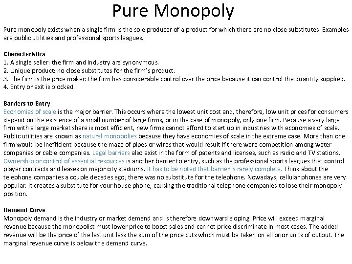 Pure Monopoly Pure monopoly exists when a single firm is the sole producer of