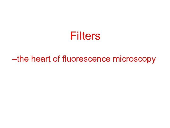 Filters –the heart of fluorescence microscopy