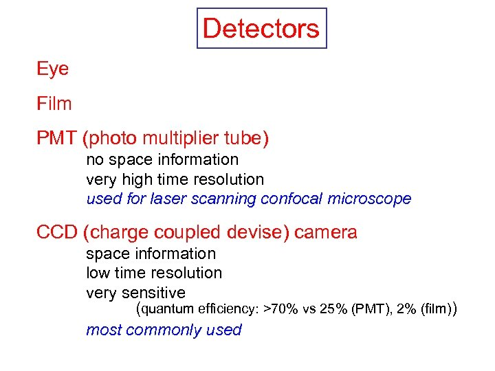 Detectors Eye Film PMT (photo multiplier tube) no space information very high time resolution