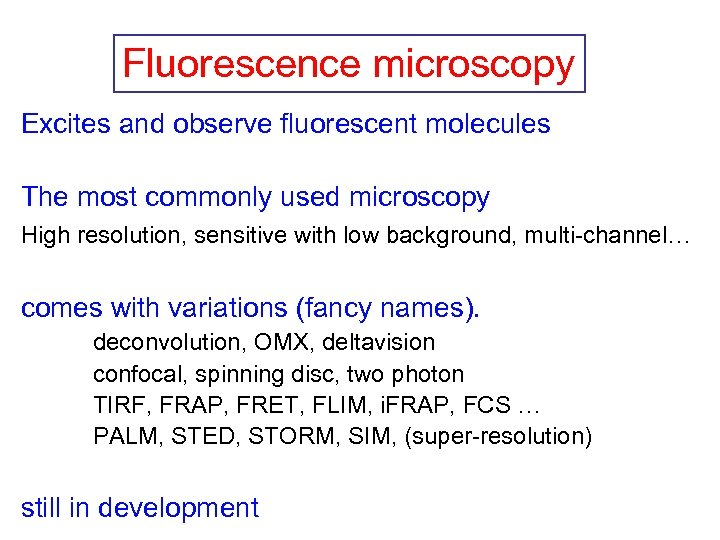 Fluorescence microscopy Excites and observe fluorescent molecules The most commonly used microscopy High resolution,