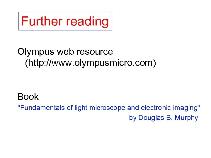 Further reading Olympus web resource (http: //www. olympusmicro. com) Book