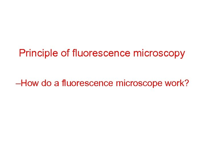 Principle of fluorescence microscopy –How do a fluorescence microscope work?