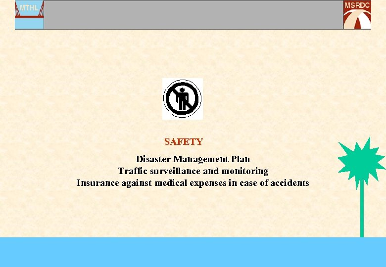 SAFETY Disaster Management Plan Traffic surveillance and monitoring Insurance against medical expenses in case