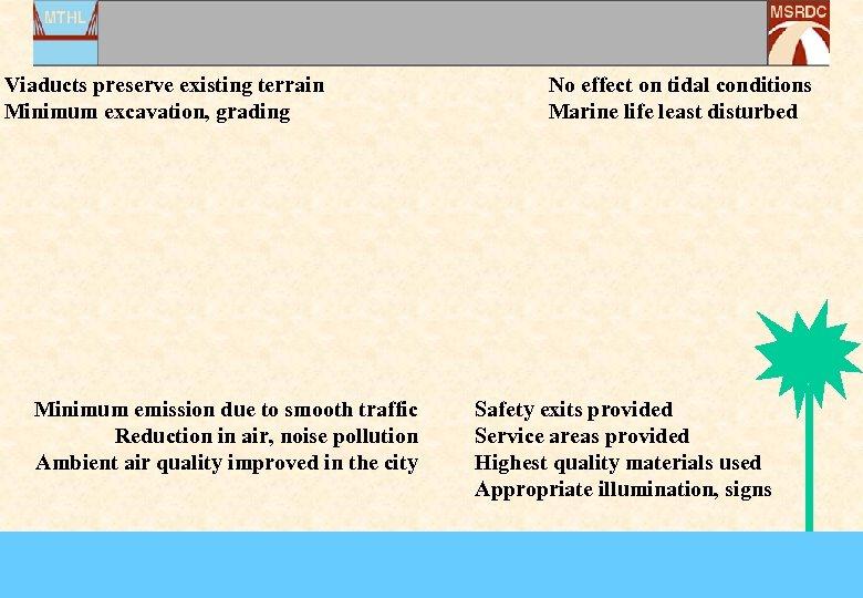 Viaducts preserve existing terrain Minimum excavation, grading Minimum emission due to smooth traffic Reduction