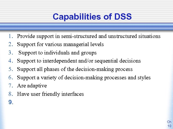Capabilities of DSS 1. 2. 3. 4. 5. 6. 7. 8. 9. Provide support