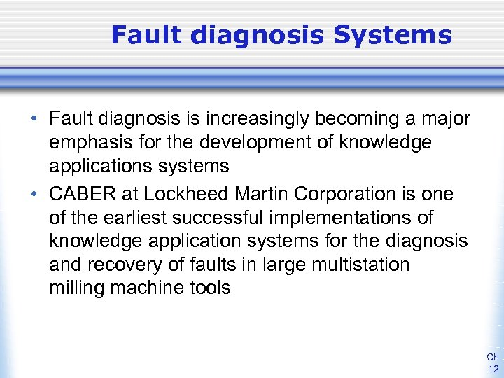 Fault diagnosis Systems • Fault diagnosis is increasingly becoming a major emphasis for the