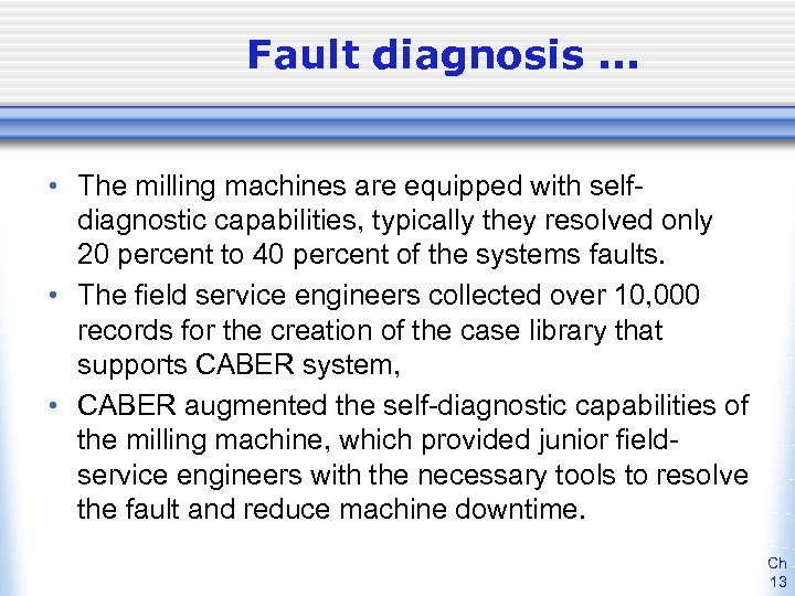 Fault diagnosis. . . • The milling machines are equipped with selfdiagnostic capabilities, typically