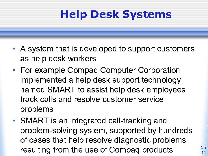Help Desk Systems • A system that is developed to support customers as help