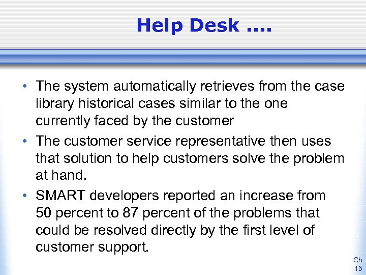 Help Desk. . • The system automatically retrieves from the case library historical cases