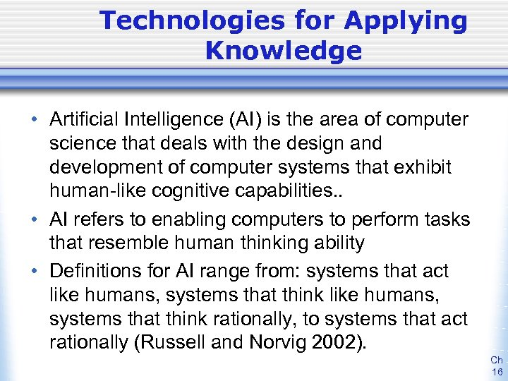Technologies for Applying Knowledge • Artificial Intelligence (AI) is the area of computer science