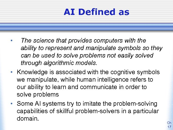 AI Defined as • The science that provides computers with the ability to represent
