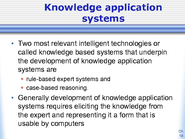 Knowledge application systems • Two most relevant intelligent technologies or called knowledge based systems