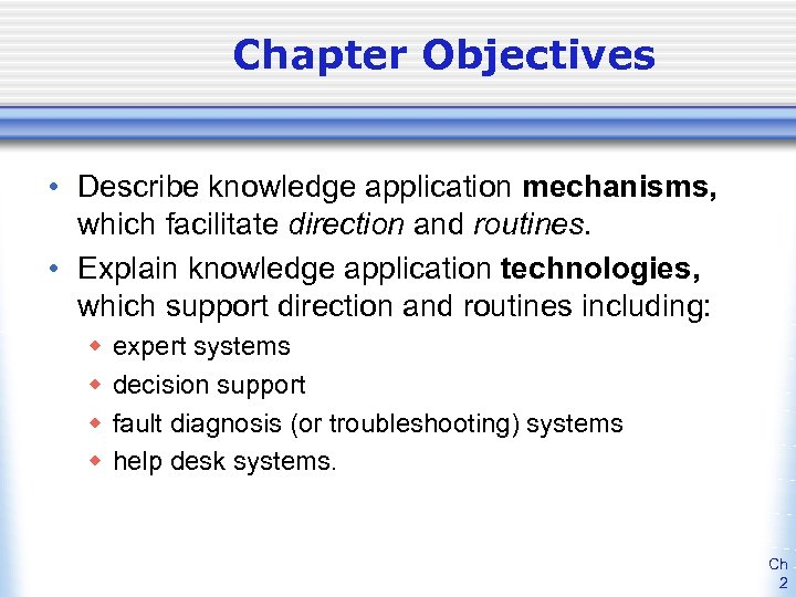 Chapter Objectives • Describe knowledge application mechanisms, which facilitate direction and routines. • Explain