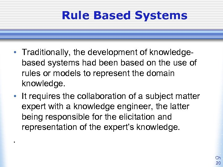 Rule Based Systems • Traditionally, the development of knowledgebased systems had been based on