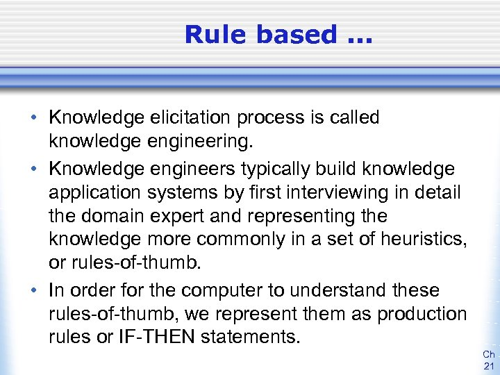 Rule based. . . • Knowledge elicitation process is called knowledge engineering. • Knowledge