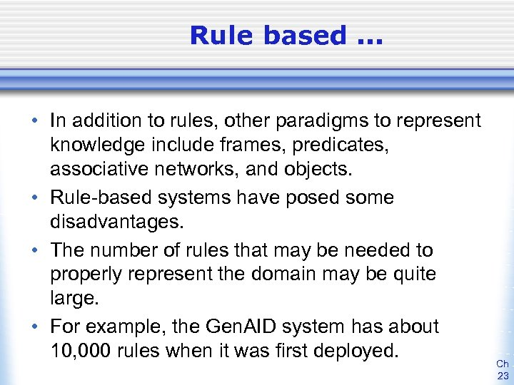 Rule based. . . • In addition to rules, other paradigms to represent knowledge