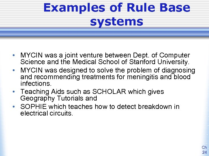 Examples of Rule Base systems • MYCIN was a joint venture between Dept. of