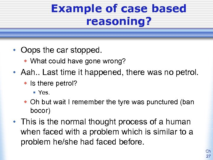 Example of case based reasoning? • Oops the car stopped. w What could have