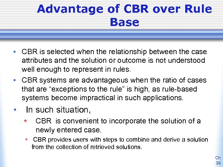 Advantage of CBR over Rule Base • CBR is selected when the relationship between