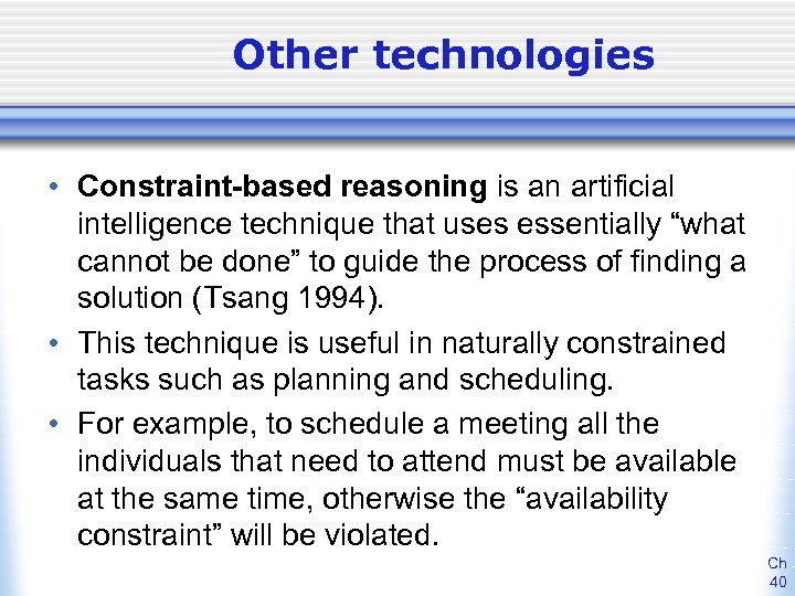 """Other technologies • Constraint-based reasoning is an artificial intelligence technique that uses essentially """"what"""