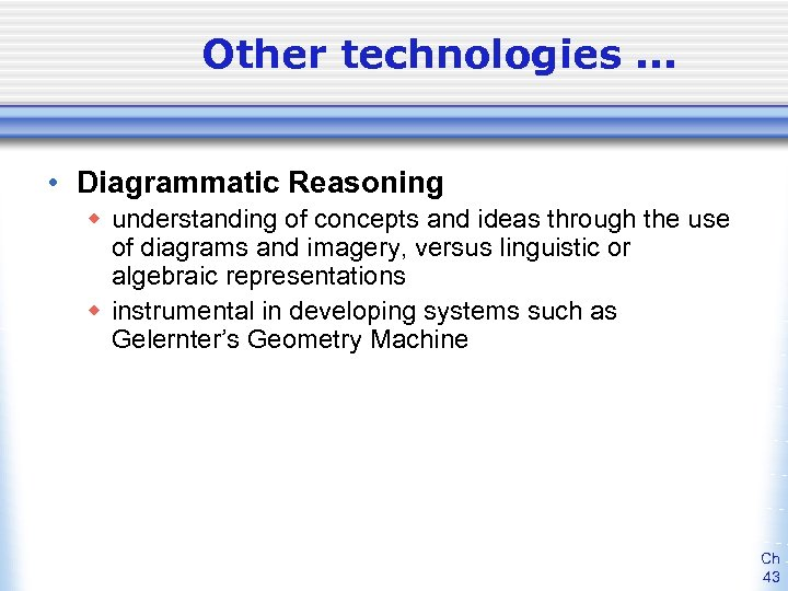 Other technologies. . . • Diagrammatic Reasoning w understanding of concepts and ideas through