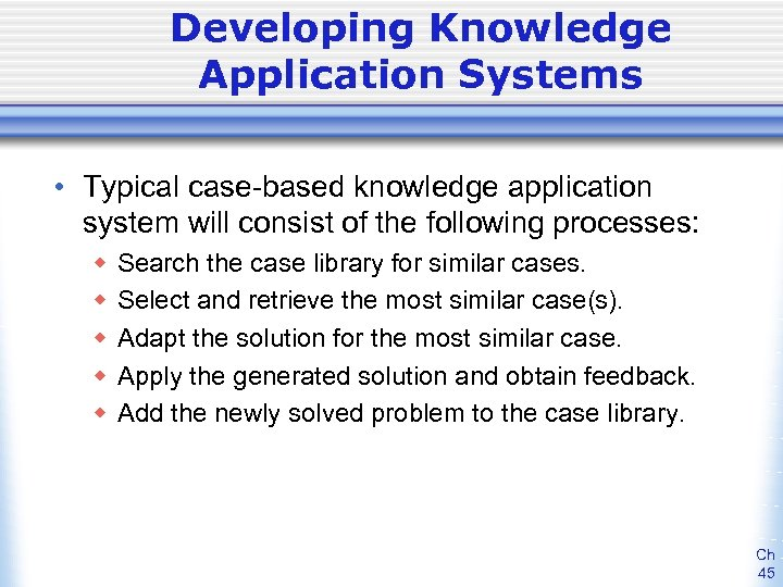 Developing Knowledge Application Systems • Typical case-based knowledge application system will consist of the